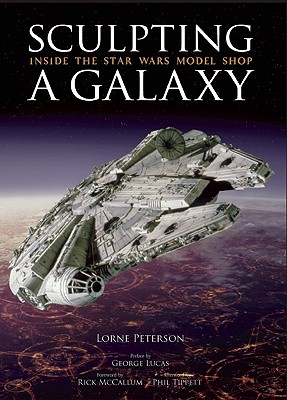 Sculpting a Galaxy By Peterson, Lorne/ Lucas, George (CON)/ Mccallum, Rick (FRW)/ Tippett, Phil (AFT)